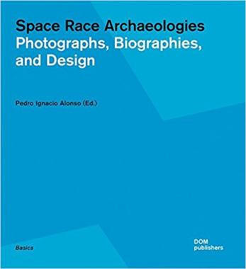 Space Race Archaeologies Photographs, Biographies, and Design