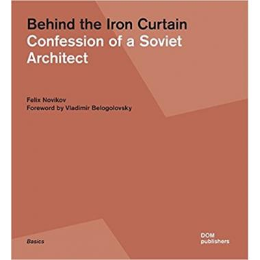 Behind the Iron Curtain Confession of a Soviet Architect