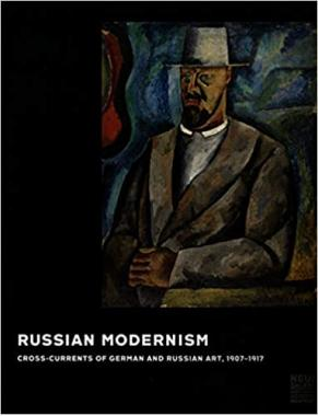 Russian Modernism. Cross-Currents of German and Russian Art, 1907-1917