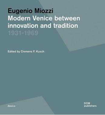 Eugenio Miozzi. Modern Venice between Innovation and Tradition 1931–1969