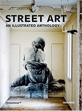 Street Art. An illustrated anthology