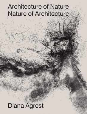 Architecture of Nature - Nature of Architecture by Diana Agrest