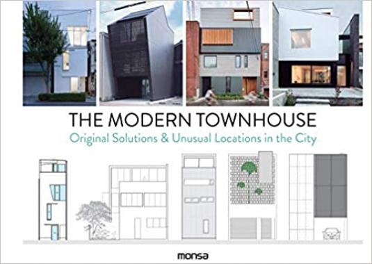 The Modern Townhouse: Original Solutions & Unusual Locations