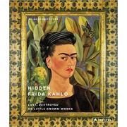 Hidden Frida Kahlo. Lost, Destroyed or Little-Known Works