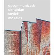 Decommunized: Ukranian Soviet Mosaics