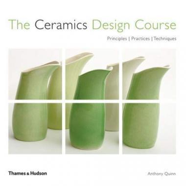 The Ceramics Design Course: Principles, Practice, Techniques