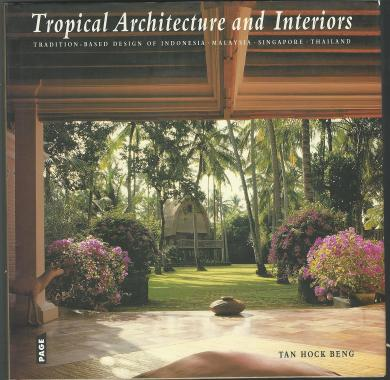 Tropical architecture and interiors : tradition-based design of Indonesia, Malaysia, Singapore, Thai