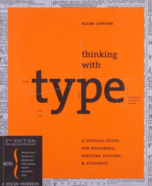 Thinking with Type, 2nd revised and expanded edition: A Critical Guide for Designers, Writers, Edito