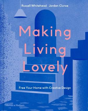 Making Living Lovely: Freeing Your Inner Designer