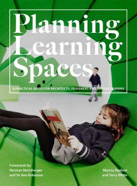 Planning Learning Spaces: A Practical Guide for Architects, Designers and School Leaders