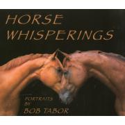 Horse Whisperings: Portraits by Bob Tabor