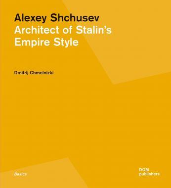 Alexey Shchusev: Architect of Stalin's Empire Style
