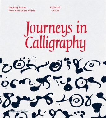 Journeys in Calligraphy: Inspiring Scripts from Around the World