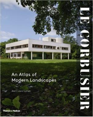 Le Corbusier. An Atlas of Modern Landscapes