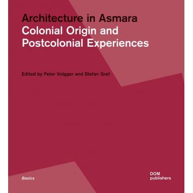 Architecture in Asmara. Colonial Origin and Postcolonial Experiences
