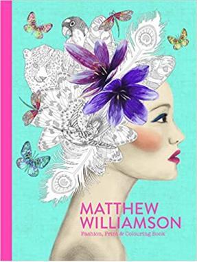 "Matthew Williamson:Fashion, Print and Colouring: ""Fashion, Print and Colouring"""