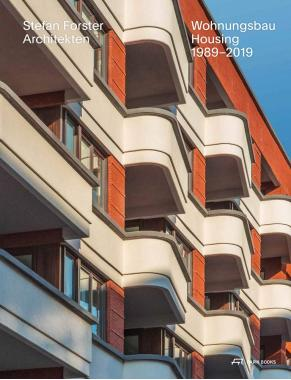 Stefan Forster Architekten: Housing 1989-2019