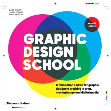 Graphic Design School: A Foundation Course for Graphic Designers Working in Print, Moving Image