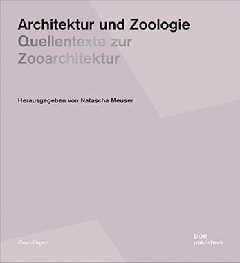 Architektur und Zoologie. Quellentexte zur Zooarchitektur