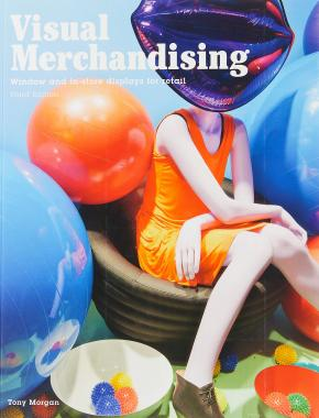 Visual Merchandising, Third edition: Windows and in-store displays for retail