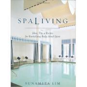 Spa Living: Ideas, Tips,& Recipes for Revitalizing Body-Mind-Spirit