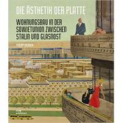 Die Ästhetik der Platte: Wohnungsbau in der Sowjetunion zwischen Stalin und Glasnost