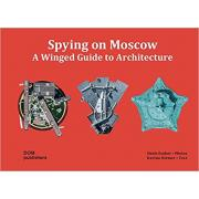 Spying on Moscow: A Winged Guide to Architecture