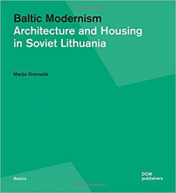 Baltic Modernism: Architecture and Housing in Soviet Lithuania