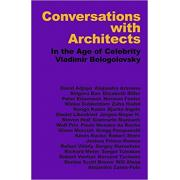 Conversations with Architects. In the Age of Celebrity