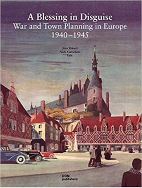 A blessing in Disguise. War and Town Planning in Europe 1940 – 1945